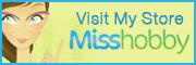 Visit my Misshobby store